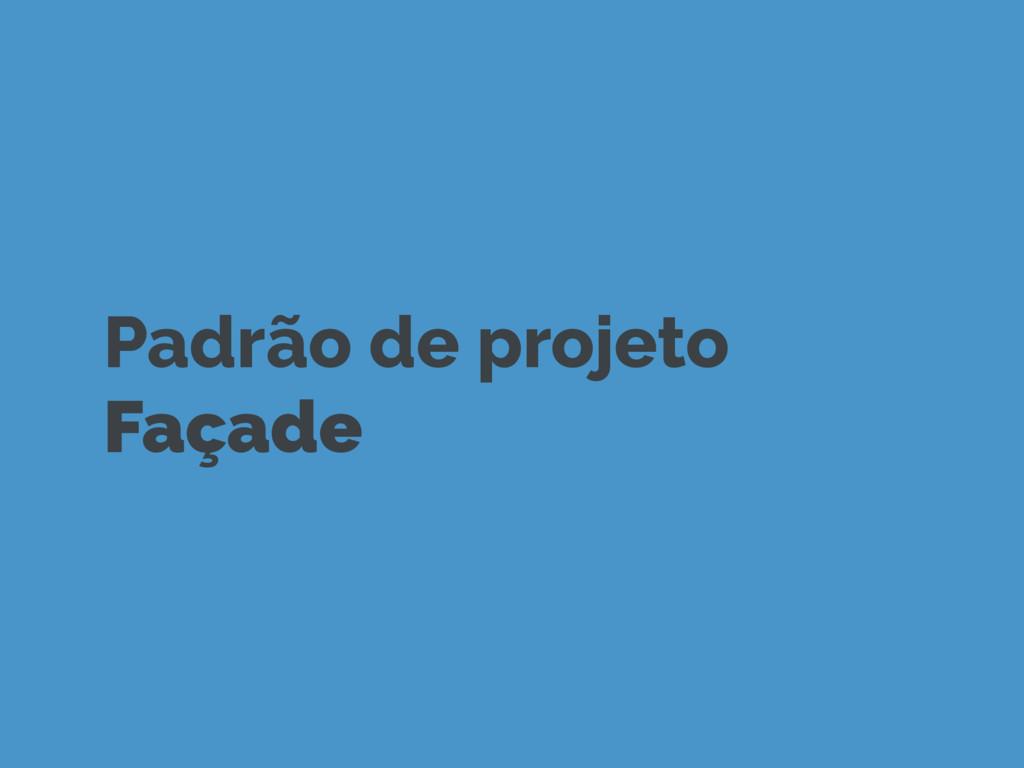 Padrão de projeto  Façade
