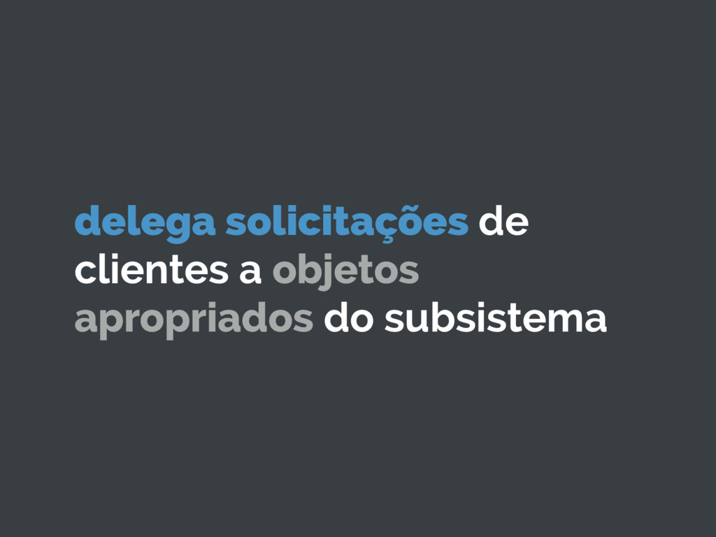 delega solicitações de clientes a objetos aprop...