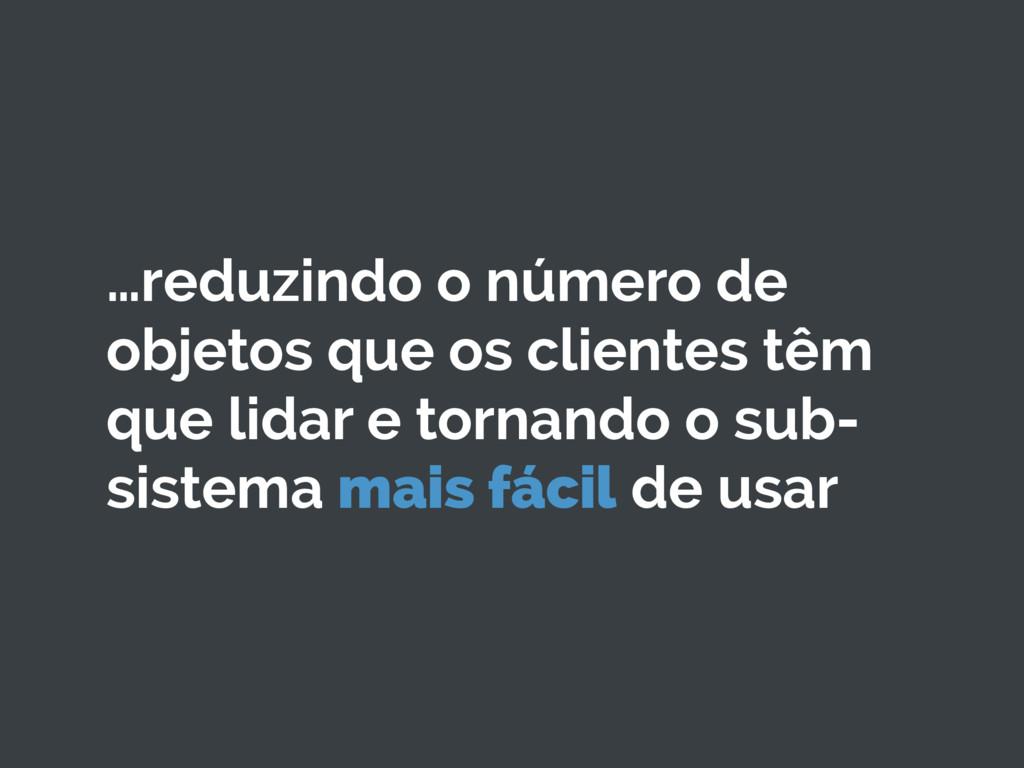 …reduzindo o número de objetos que os clientes ...