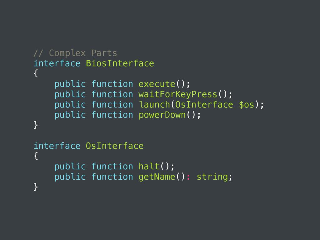 // Complex Parts interface BiosInterface { publ...