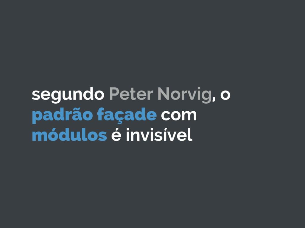 segundo Peter Norvig, o padrão façade com módul...