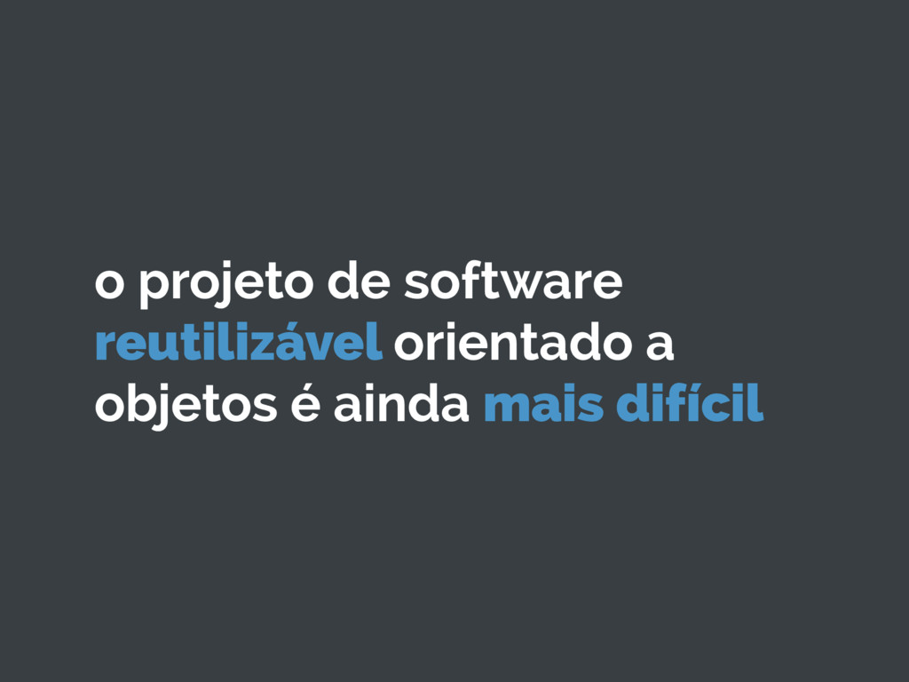o projeto de software reutilizável orientado a ...