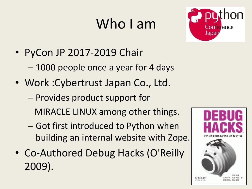 Who I am • PyCon JP 2017-2019 Chair – 1000 peop...