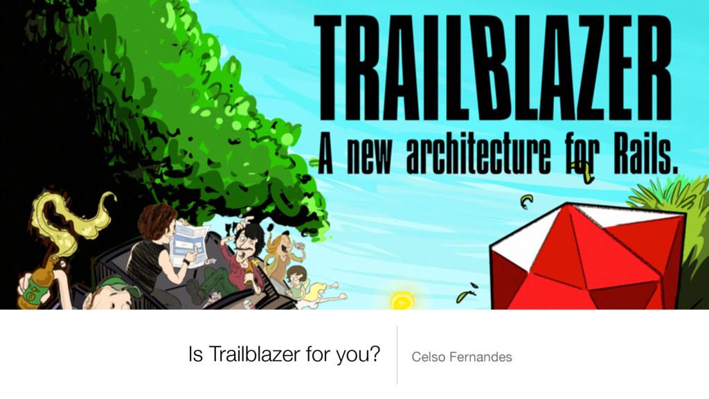 Is Trailblazer for you? Celso Fernandes