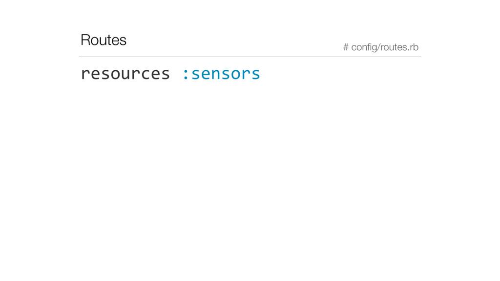 Routes resources :sensors # config/routes.rb