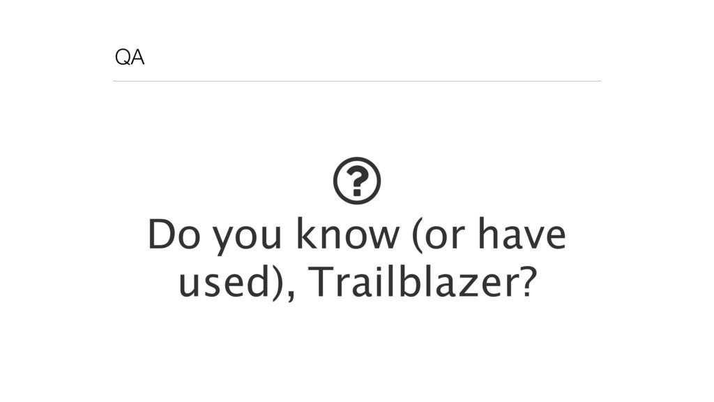 QA ! Do you know (or have used), Trailblazer?