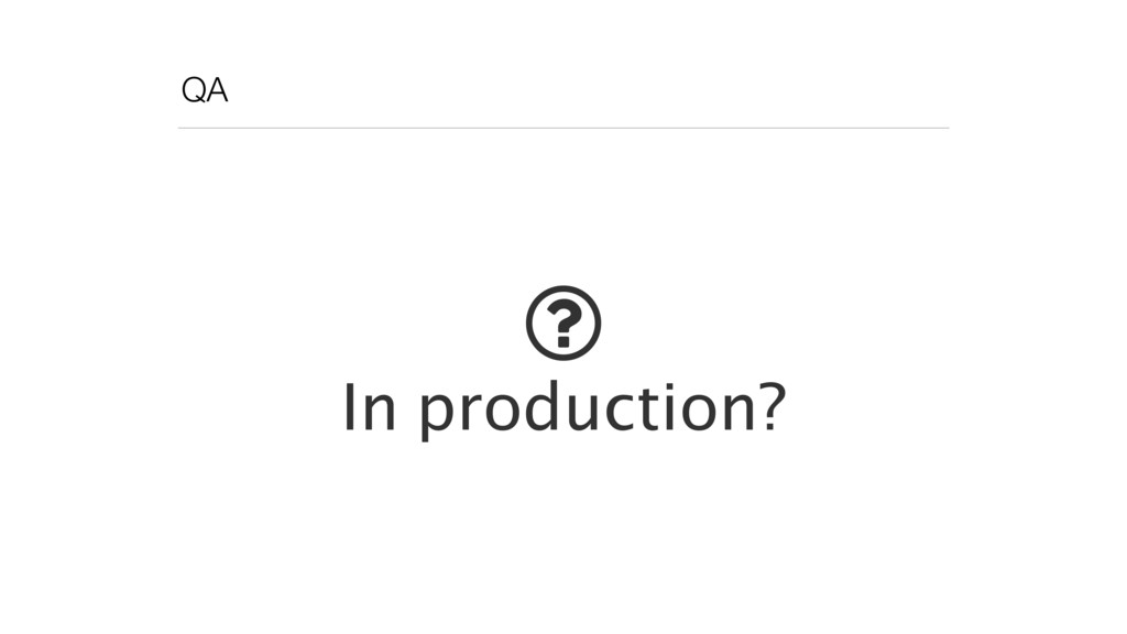 QA ! In production?