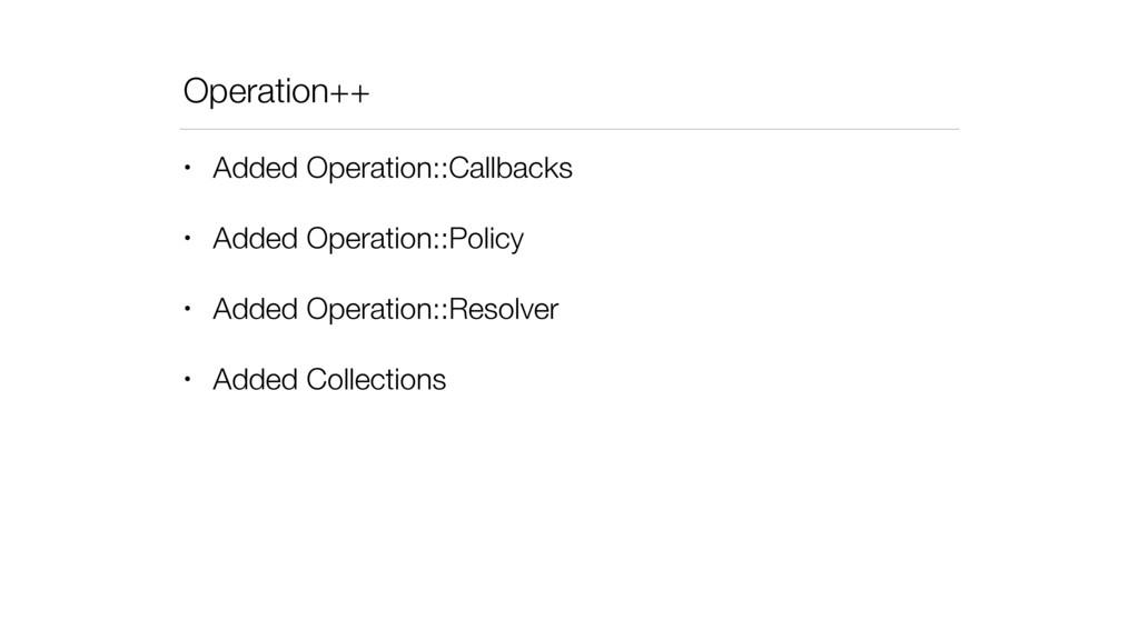 Operation++ • Added Operation::Callbacks • Adde...