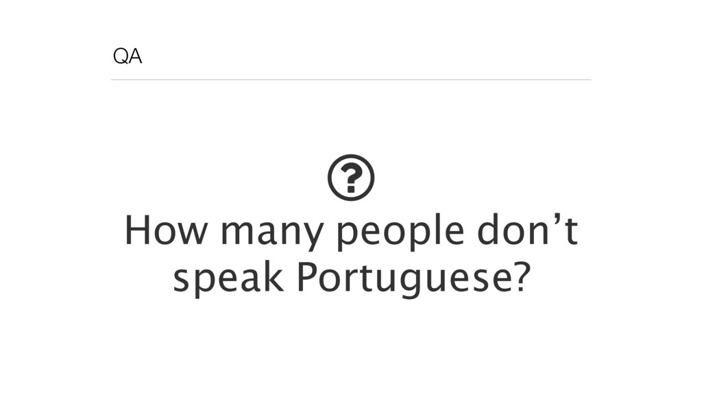 QA ! How many people don't speak Portuguese?