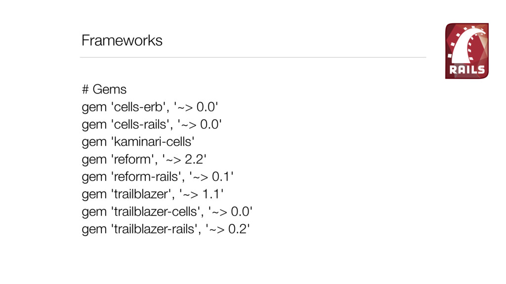 Frameworks # Gems gem 'cells-erb', '~> 0.0' gem...