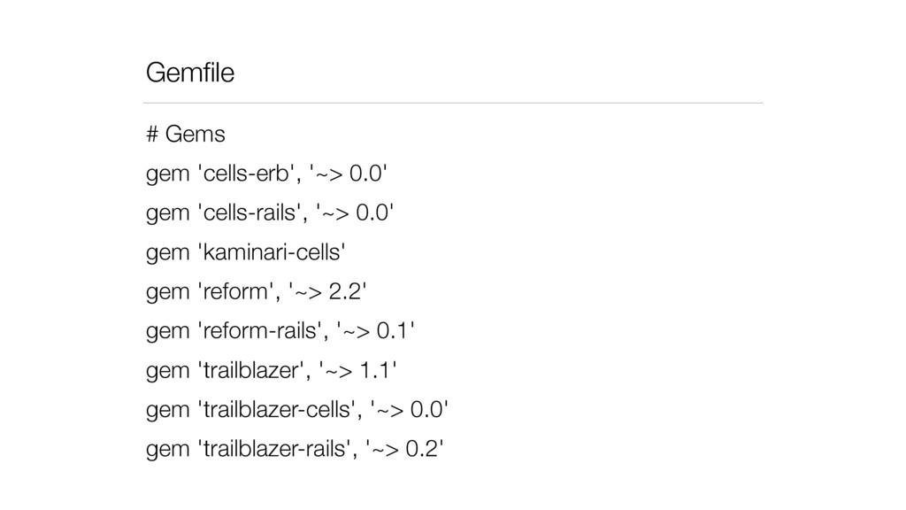 Gemfile # Gems gem 'cells-erb', '~> 0.0' gem 'ce...