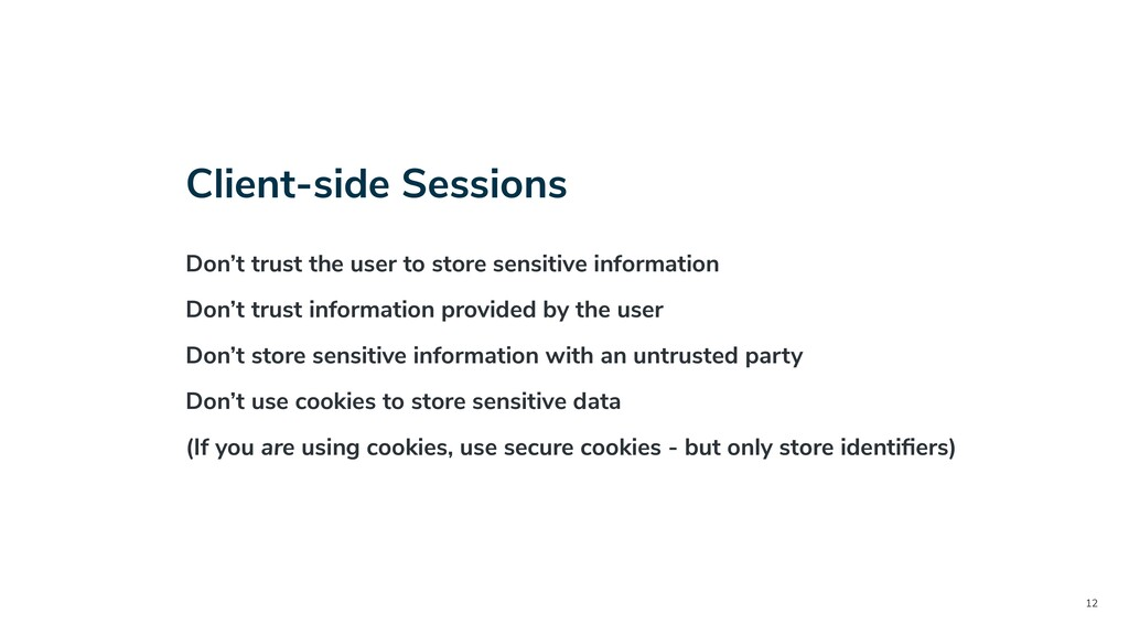 12 Client-side Sessions Don't trust the user to...