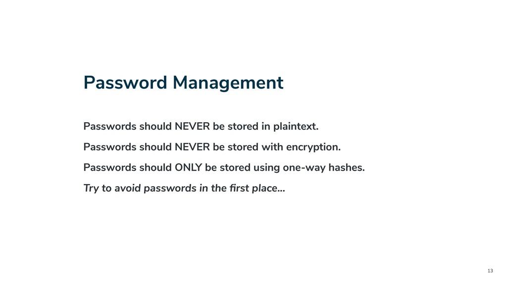 13 Password Management Passwords should NEVER b...