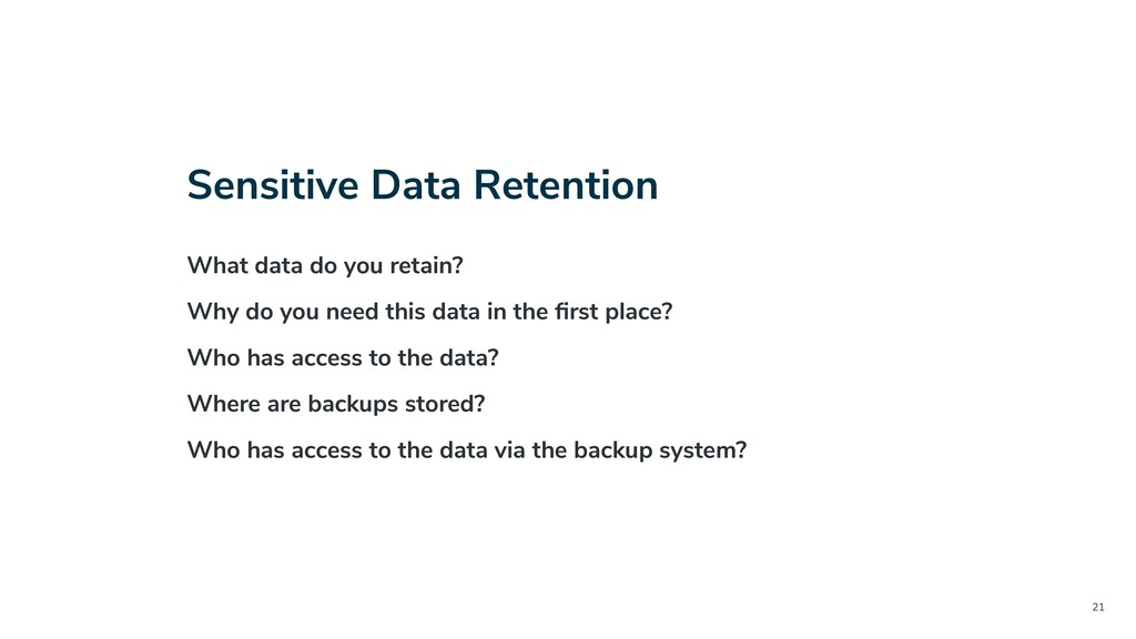 21 Sensitive Data Retention What data do you re...