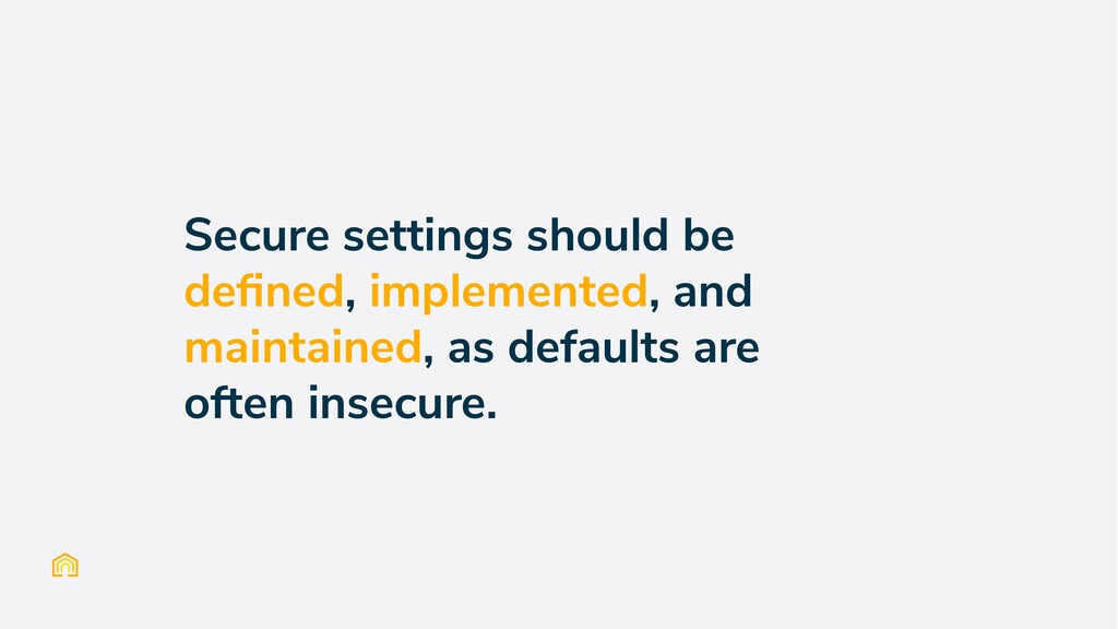 Secure settings should be defined, implemented, ...