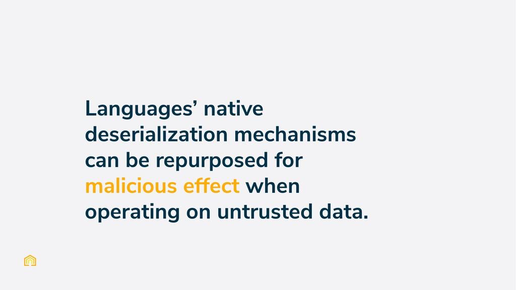 Languages' native deserialization mechanisms ca...