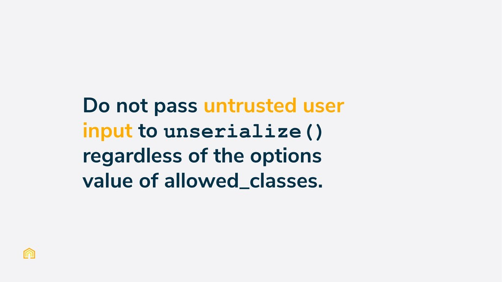 Do not pass untrusted user input to unserialize...