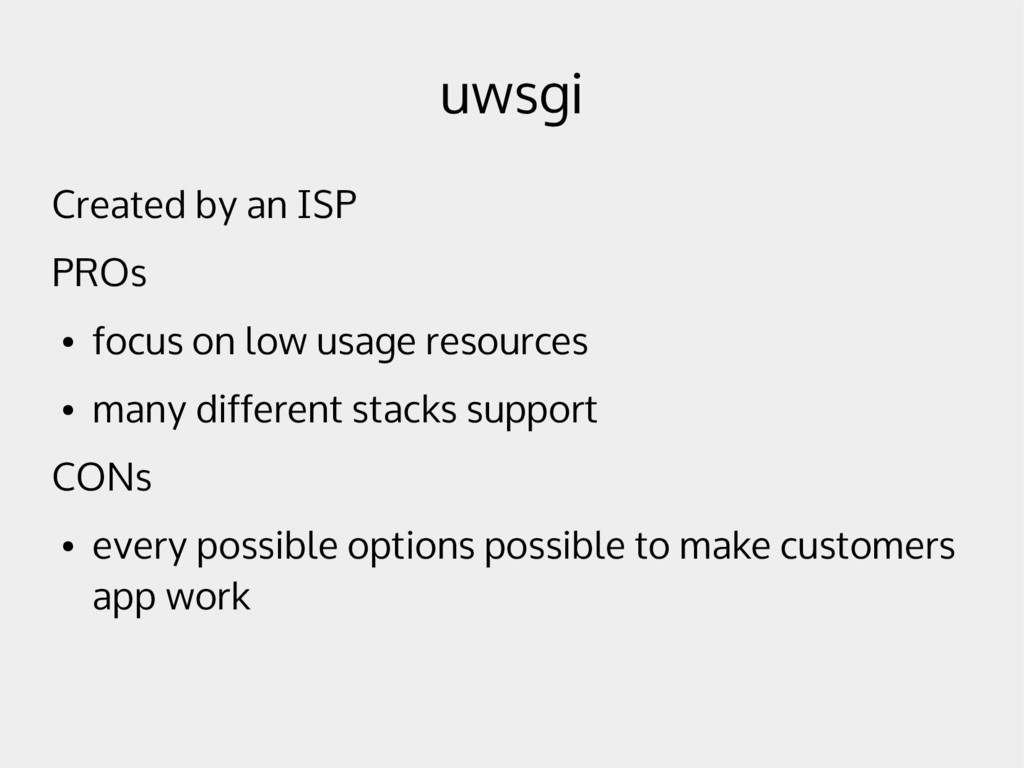 uwsgi Created by an ISP PROs ● focus on low usa...