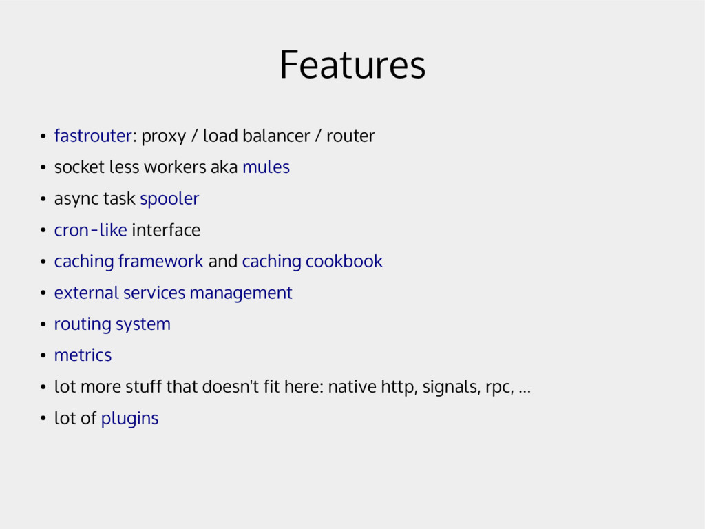 Features ● fastrouter: proxy / load balancer / ...
