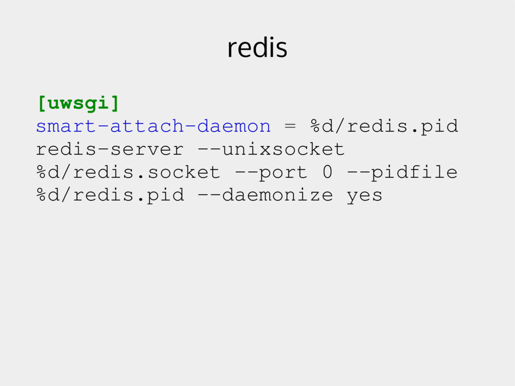 redis [uwsgi] smartattachdaemon = %d/redis.pi...