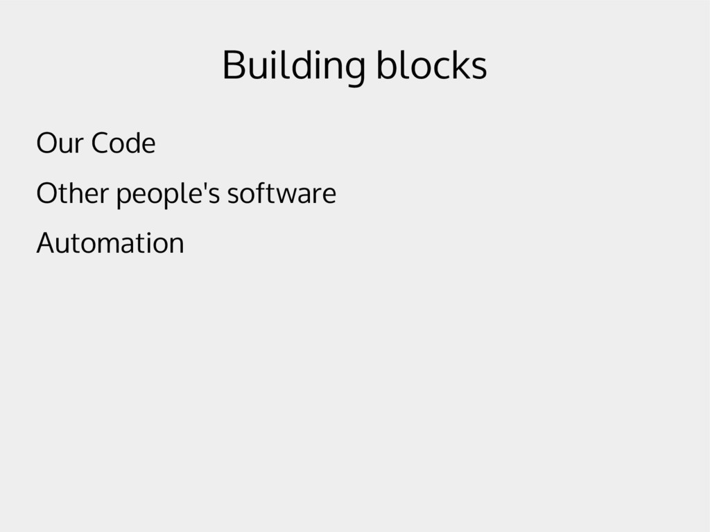 Building blocks Our Code Other people's softwar...