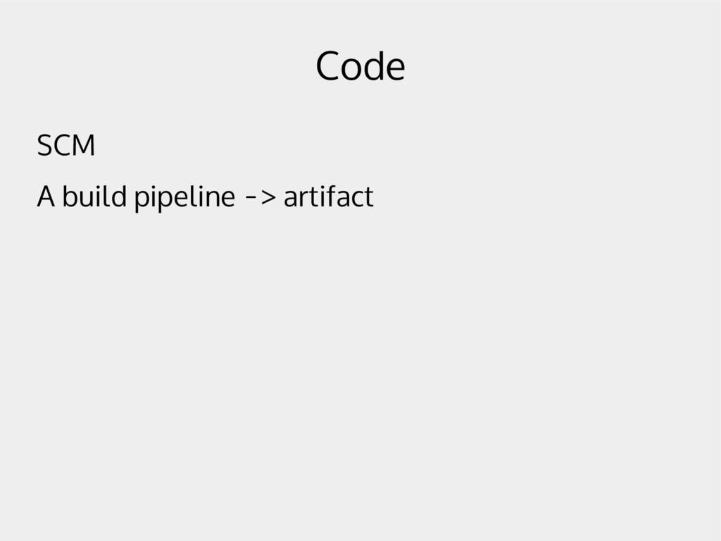 Code SCM A build pipeline -> artifact