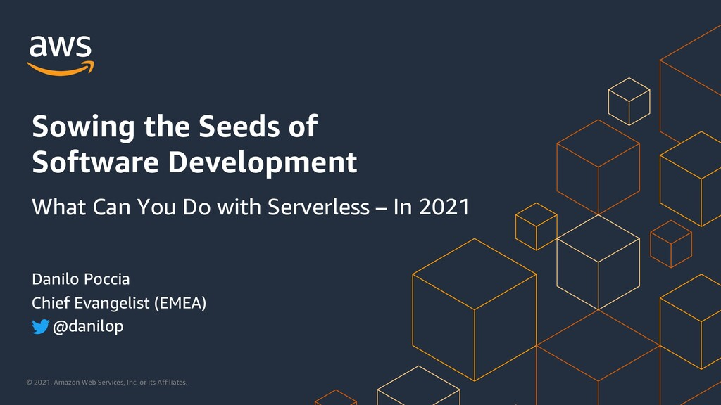 Sowing the Seeds of Software Development: What Can You Do with Serverless – In 2021!