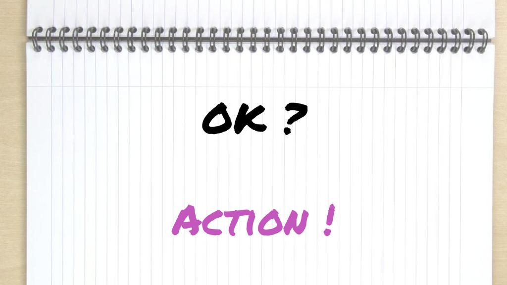 OK ? Action !