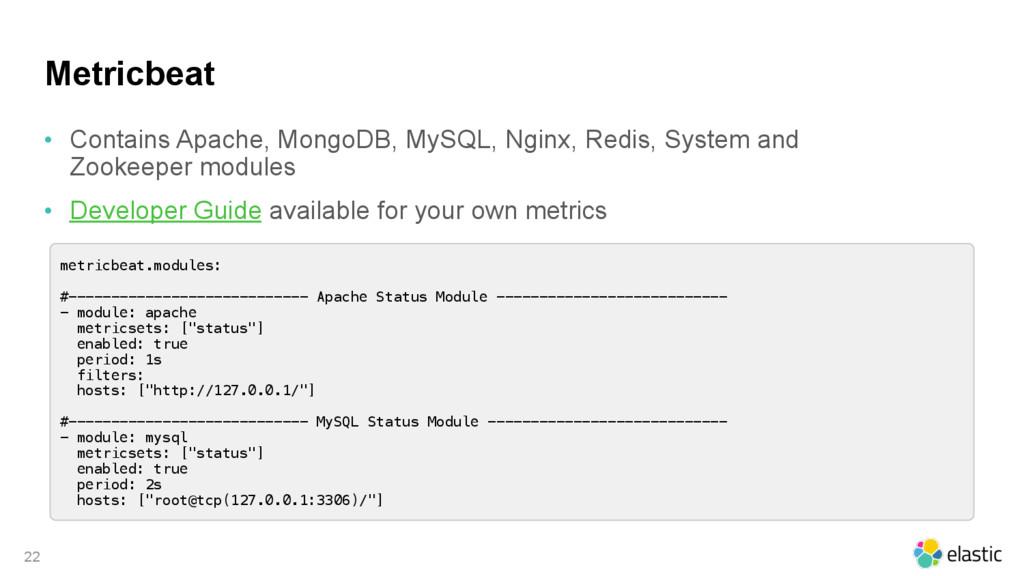 Metricbeat • Contains Apache, MongoDB, MySQL, N...