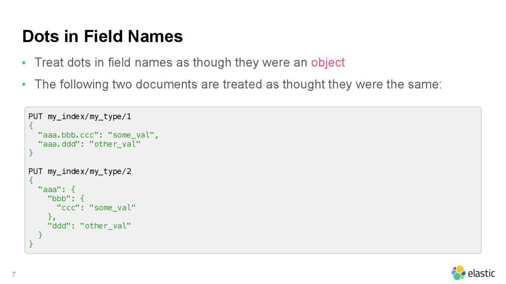 Dots in Field Names • Treat dots in field names...