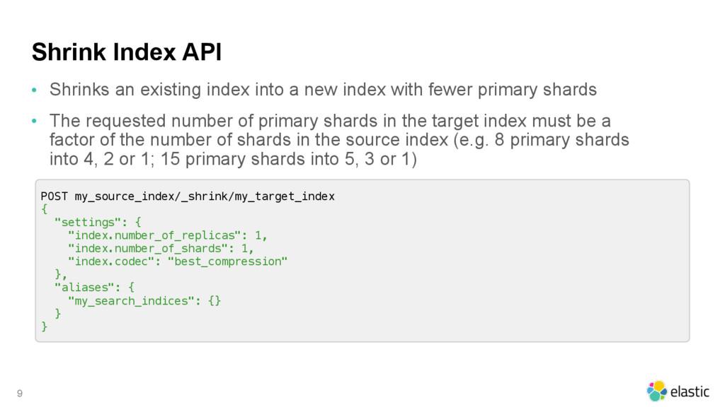 Shrink Index API • Shrinks an existing index in...