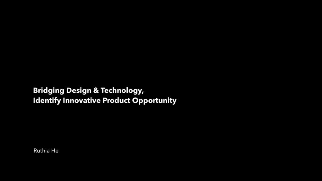 Bridging Design & Technology, Identify Innovati...