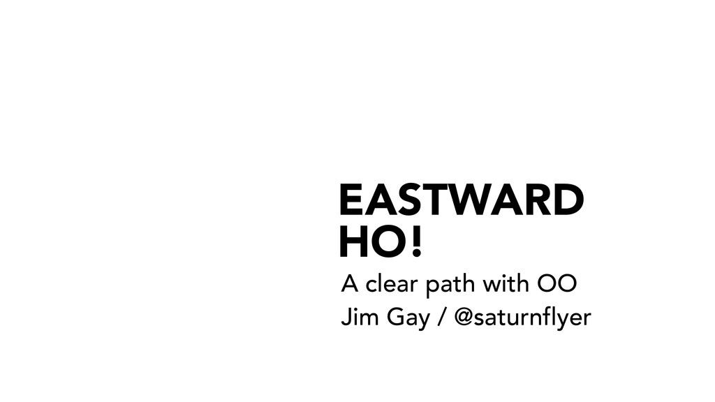 EASTWARD HO! A clear path with OO Jim Gay / @s...