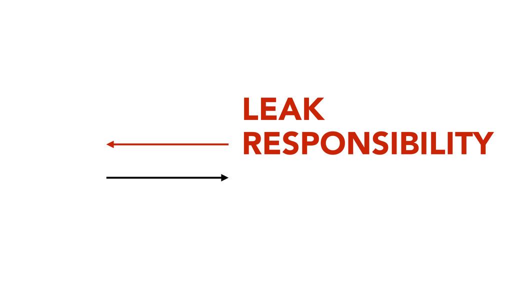 LEAK RESPONSIBILITY