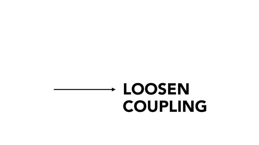 LOOSEN COUPLING