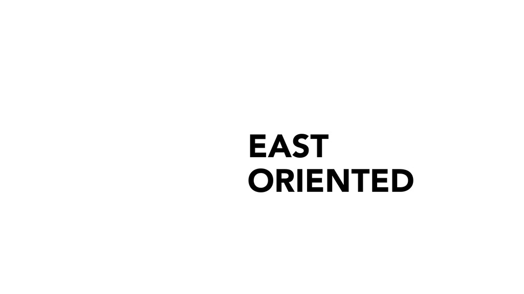 EAST ORIENTED