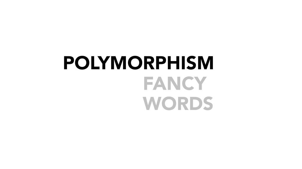 FANCY WORDS POLYMORPHISM