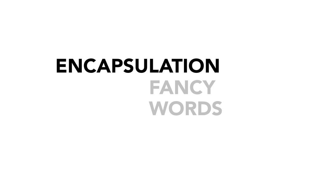 FANCY WORDS ENCAPSULATION