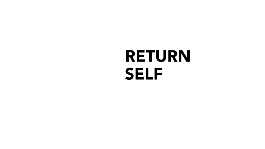 RETURN SELF