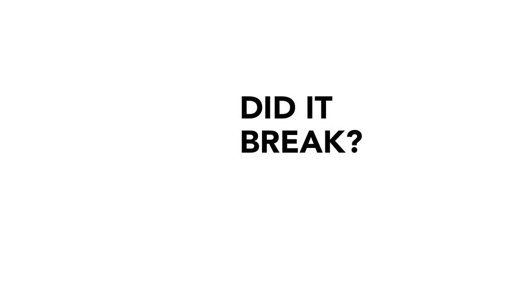 DID IT BREAK?