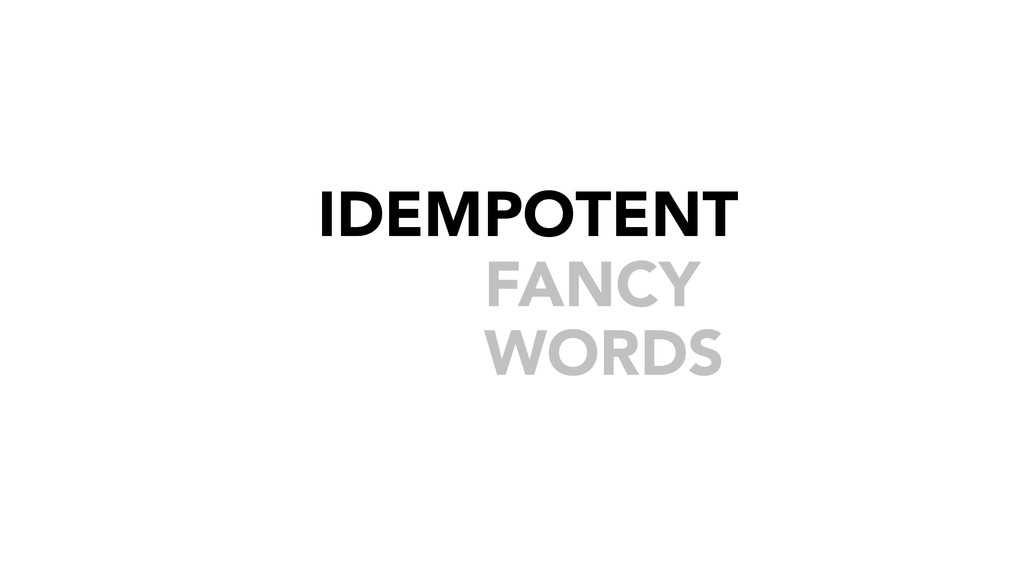 FANCY WORDS IDEMPOTENT