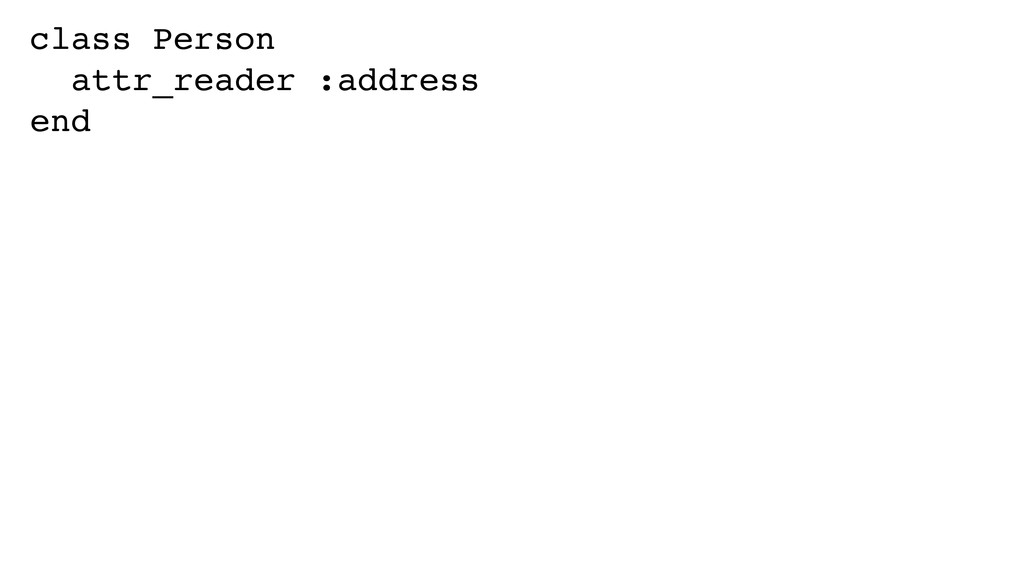 class Person! attr_reader :address! end!