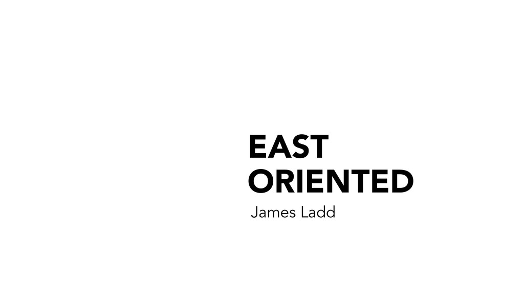 EAST ORIENTED James Ladd