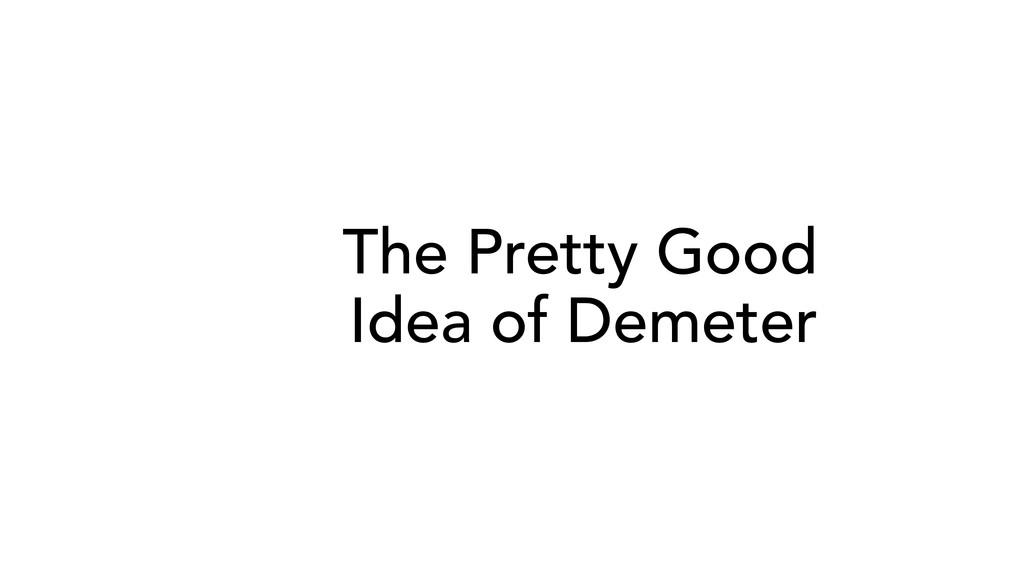 The Pretty Good Idea of Demeter