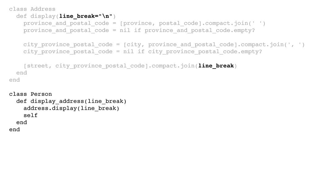 "class Address! def display(line_break=""\n"")! pr..."