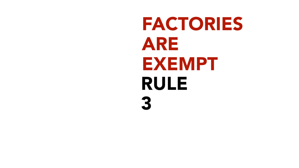 RULE 3 FACTORIES ARE EXEMPT