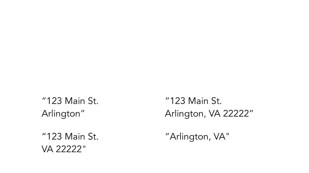 """123 Main St. Arlington"" ""123 Main St. VA 22222..."