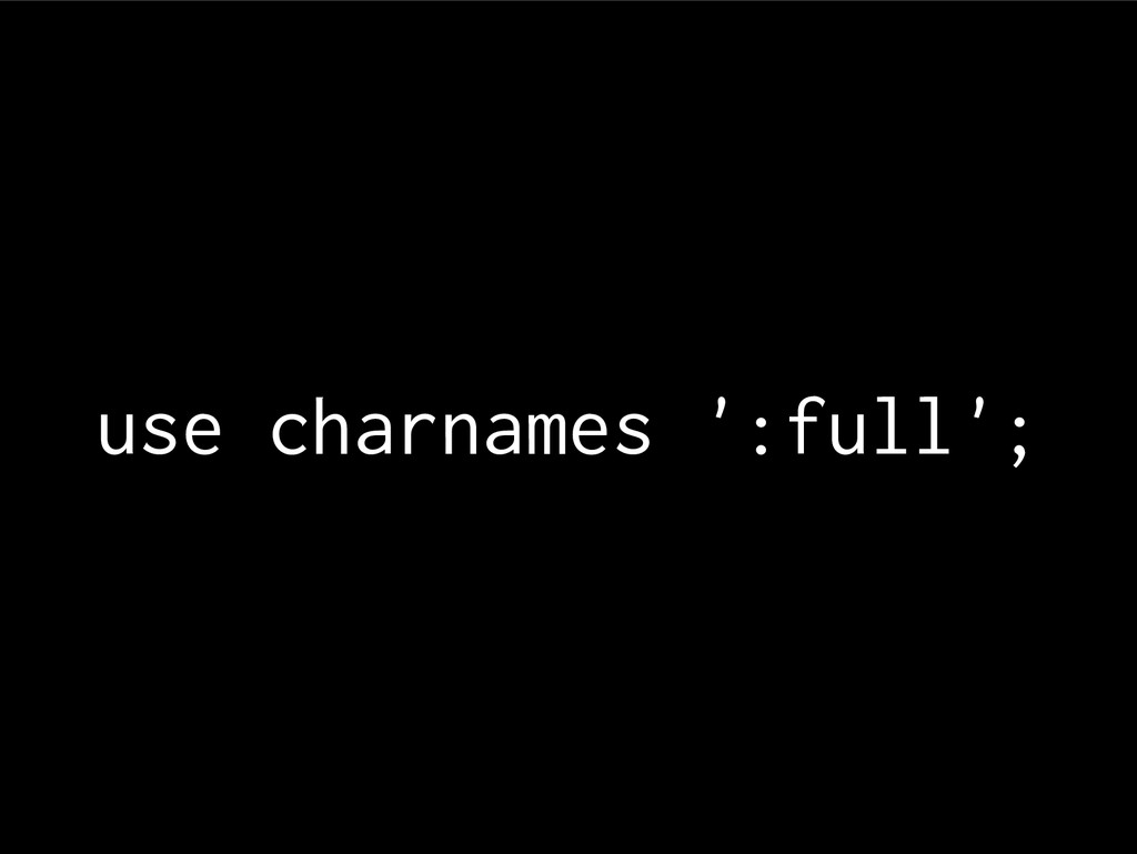 use charnames ':full';