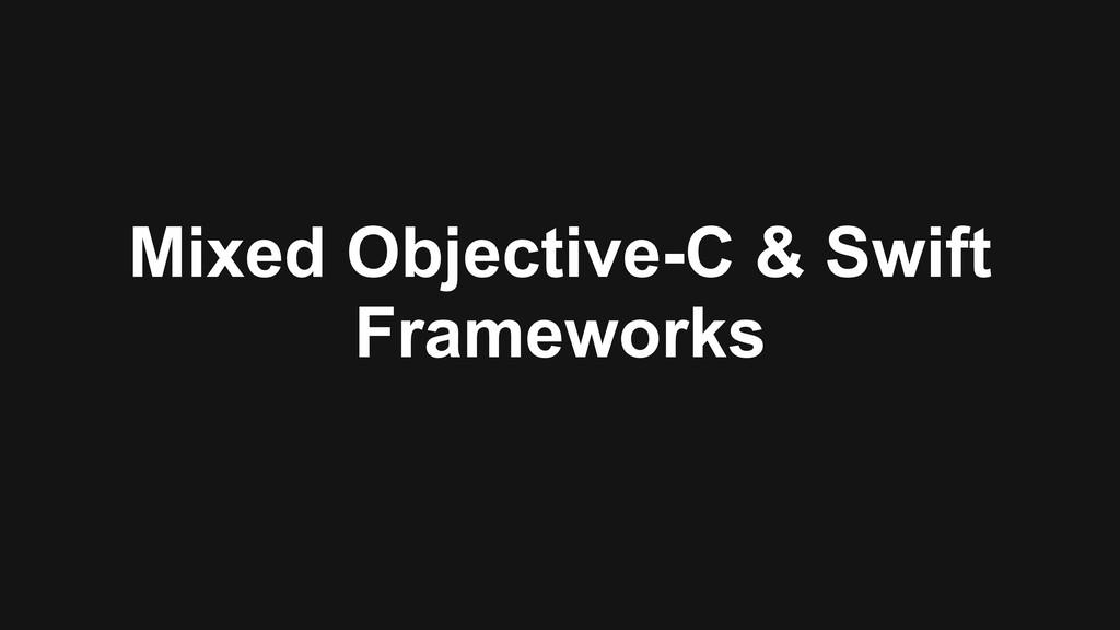Mixed Objective-C & Swift Frameworks