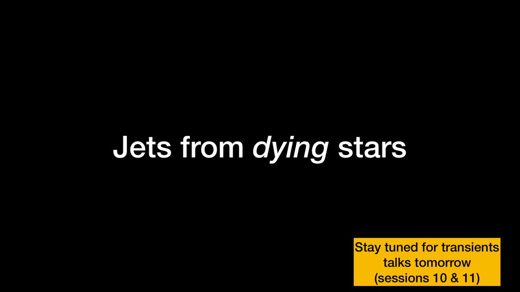 Jets from dying stars Stay tuned for transients...